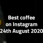 best coffee on instagram 24 august 2020