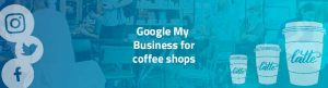 google my business for coffee shops