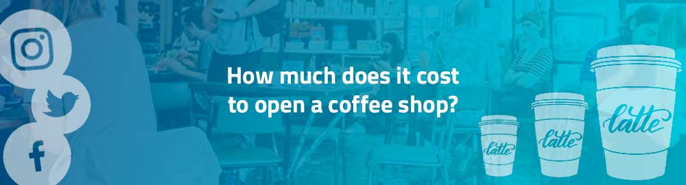 how much does it cost to open a coffee shop?