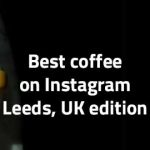 best coffee instagram leeds uk