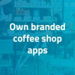 own branded coffee shop app